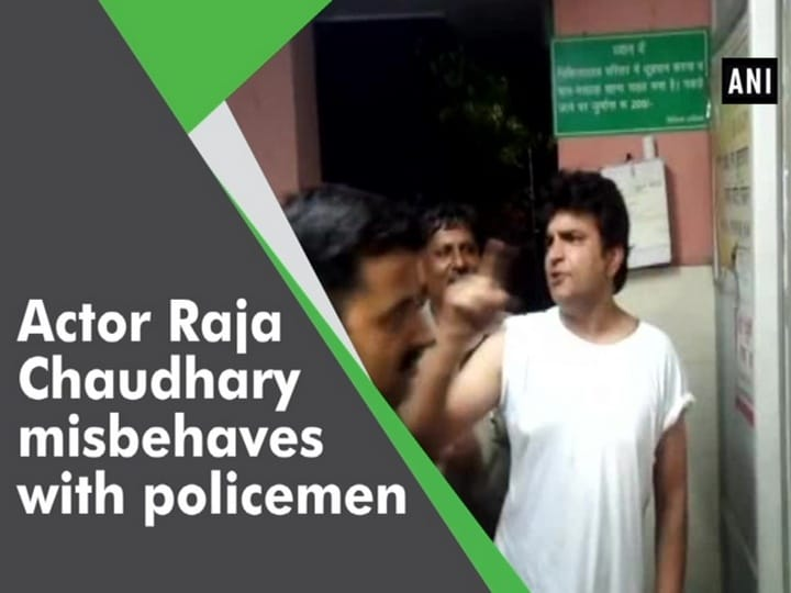 Actor Raja Chaudhary misbehaves with policemen