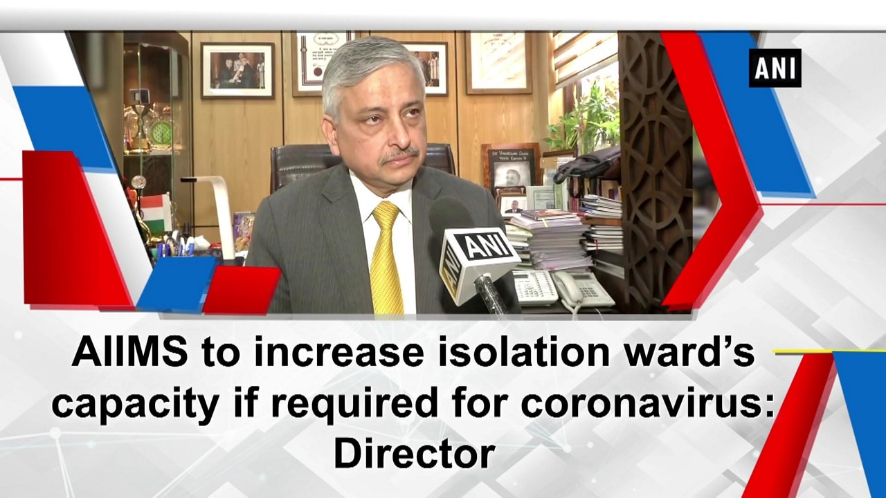 AIIMS to increase isolation ward's capacity if required for coronavirus: Director