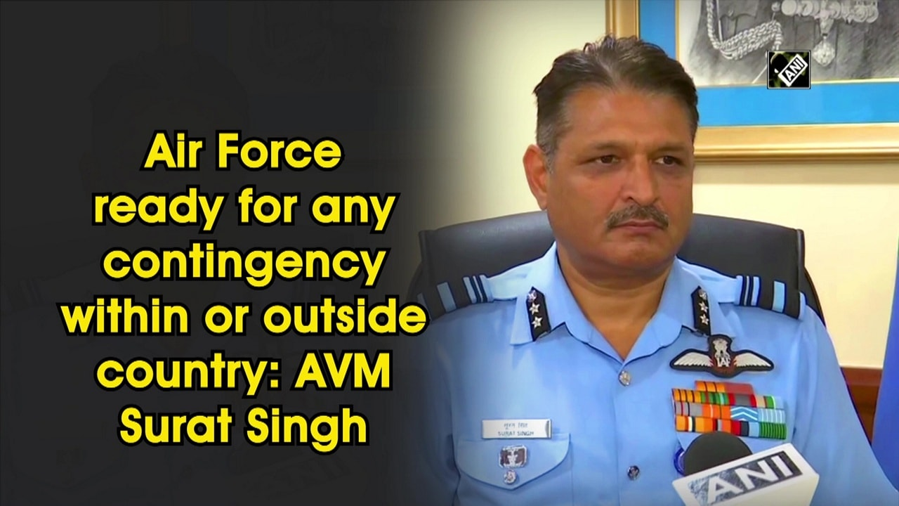 Air Force ready for any contingency within or outside country: AVM Surat Singh