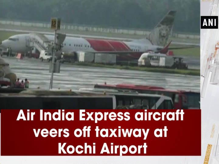Air India Express aircraft veers off taxiway at Kochi Airport