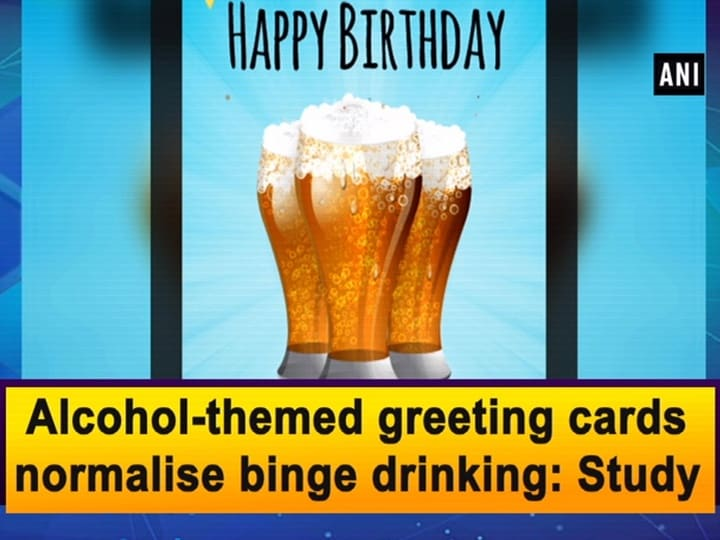 Alcohol-themed greeting cards normalise binge drinking: Study