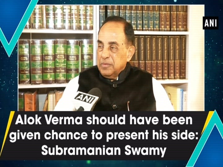 Alok Verma should have been given chance to present his side: Subramanian Swamy