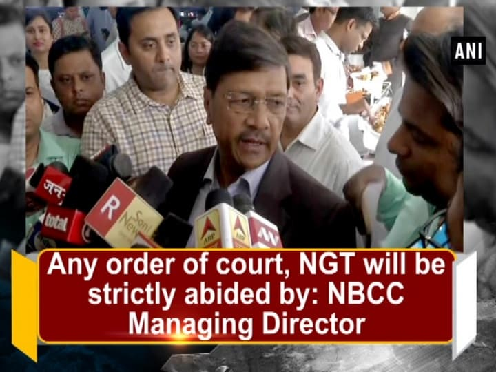 Any order of court, NGT will be strictly abided by: NBCC Managing Director