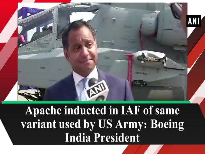 Apache inducted in IAF of same variant used by US Army: Boeing India President