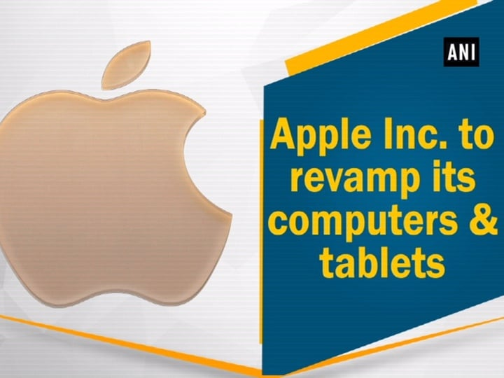 Apple Inc. to revamp its computers and tablets