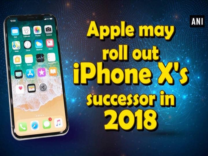 Apple may roll out iPhone X's successor in 2018