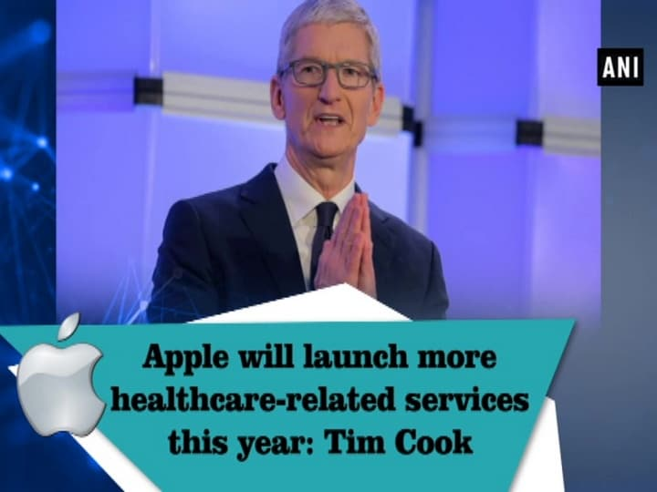 Apple will launch more healthcare-related services this year: Tim Cook