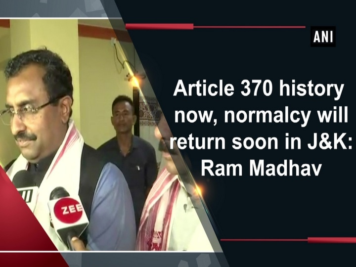 Article 370 history now, normalcy will return soon in JandK: Ram Madhav