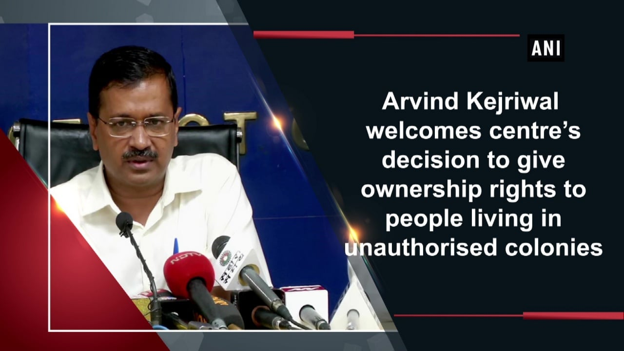 Arvind Kejriwal welcomes centre's decision to give ownership rights to people living in unauthorised colonies