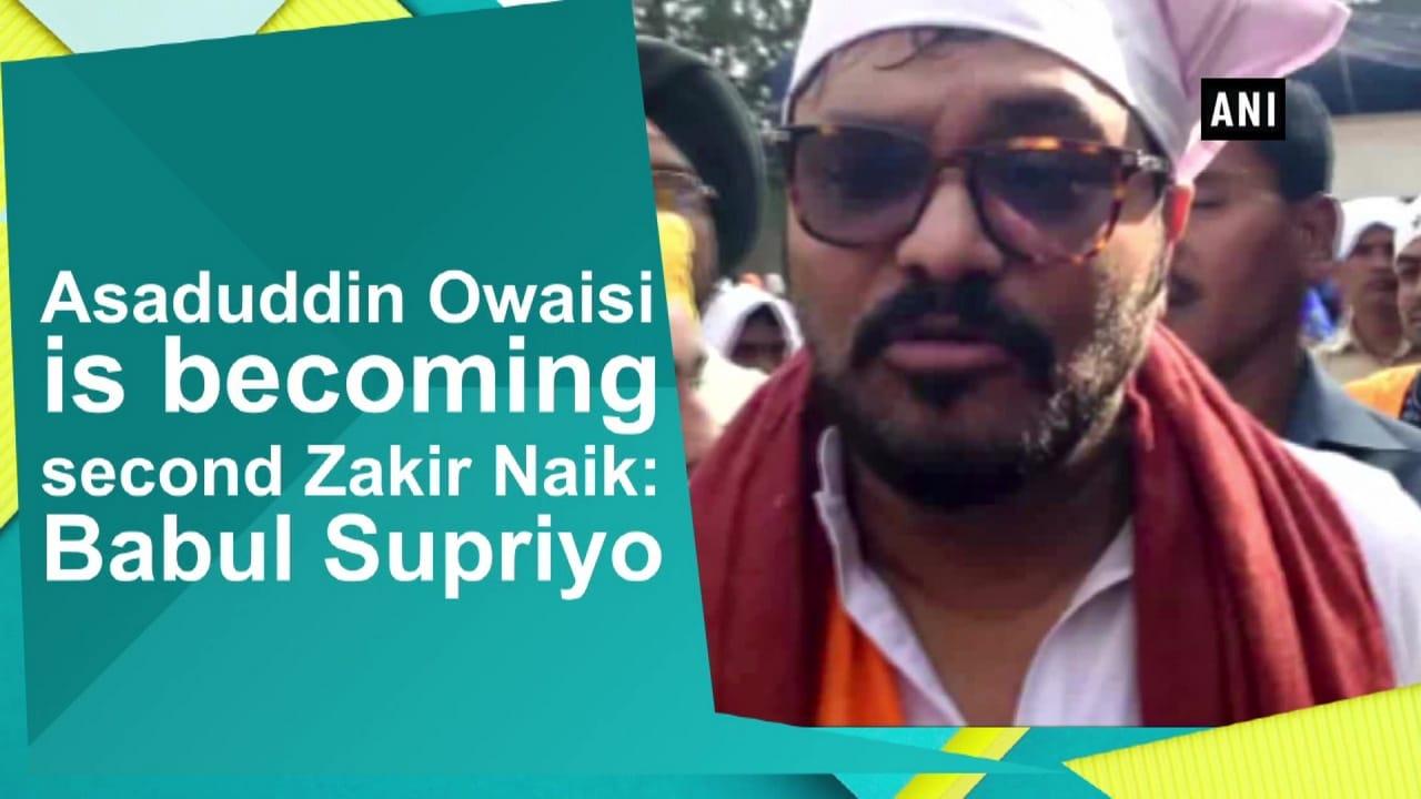 Asaduddin Owaisi is becoming second Zakir Naik: Babul Supriyo