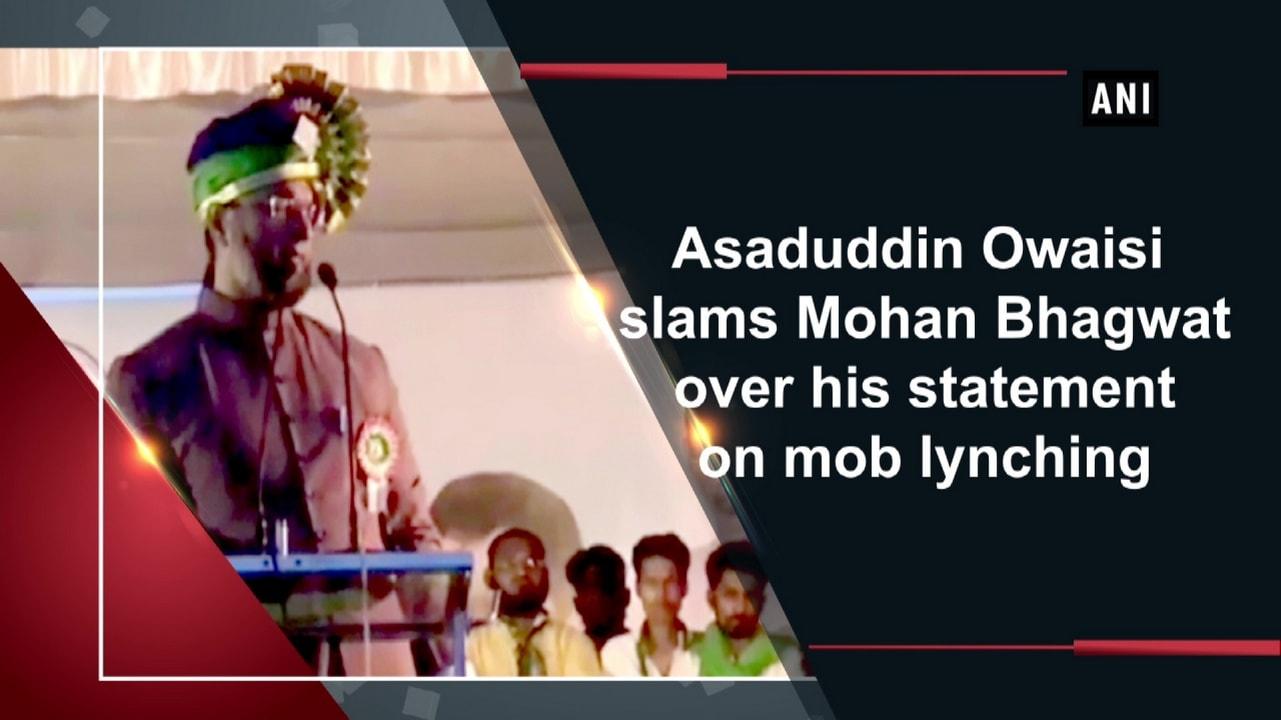 Asaduddin Owaisi slams Mohan Bhagwat over his statement on mob lynching