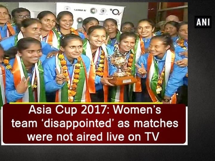 Asia Cup 2017: Women's team 'disappointed' as matches were not aired live on TV