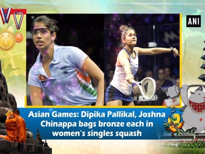 Asian Games: Dipika Pallikal, Joshna Chinappa bags bronze each in women's singles squash