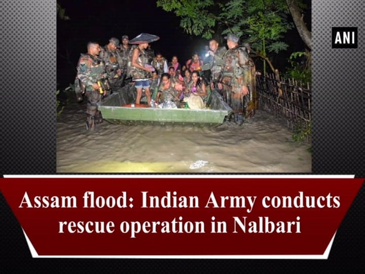 Assam flood: Indian Army conducts rescue operation in Nalbari