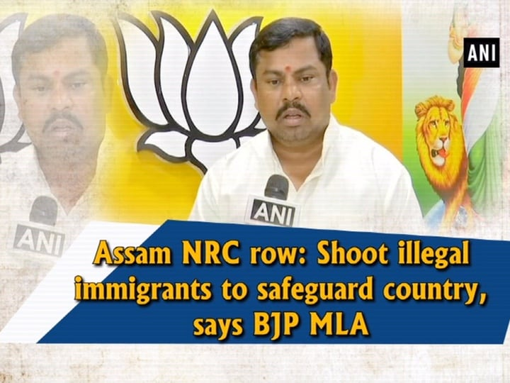 Assam NRC row: Shoot illegal immigrants to safeguard country, says BJP MLA