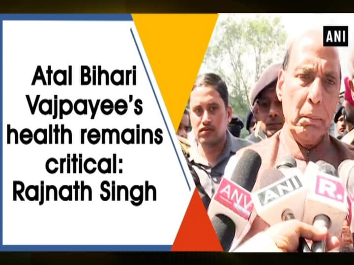 Atal Bihari Vajpayee's health remains critical: Rajnath Singh