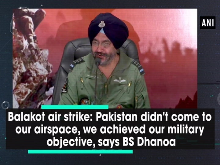 Balakot air strike: Pakistan didn't come to our airspace, we achieved our military objective, says BS Dhanoa