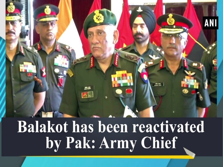 Balakot has been reactivated by Pak: Army Chief