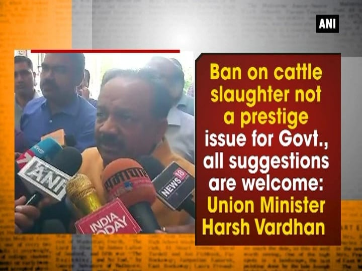 Ban on cattle slaughter not a prestige issue for Govt., all suggestions are welcome: Union Minister Harsh Vardhan