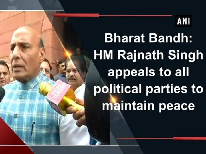 Bharat Bandh: HM Rajnath Singh appeals to all political parties to maintain peace
