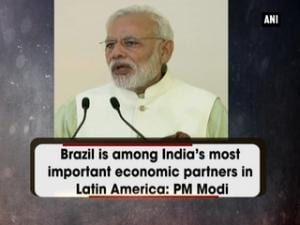 Brazil is among India's most important economic partners in Latin America: PM Modi