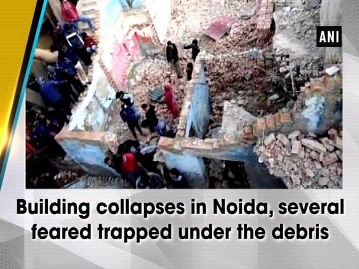 Building collapses in Noida, several feared trapped under the debris