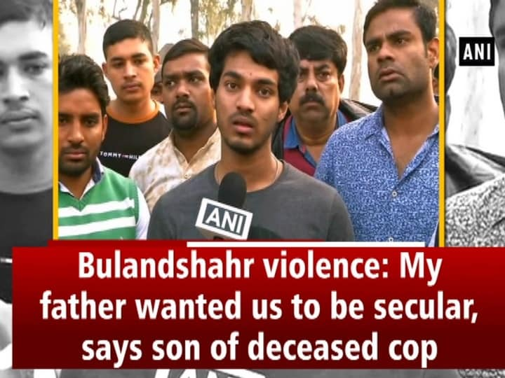 Bulandshahr violence: My father wanted us to be secular, says son of deceased cop