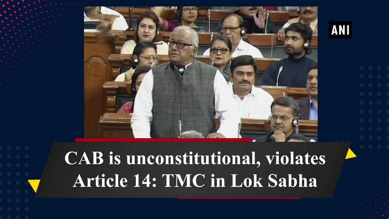 CAB is unconstitutional, violates Article 14: TMC in Lok Sabha