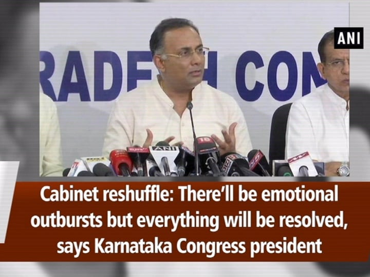 Cabinet reshuffle: There'll be emotional outbursts but everything will be resolved, says Karnataka Congress president