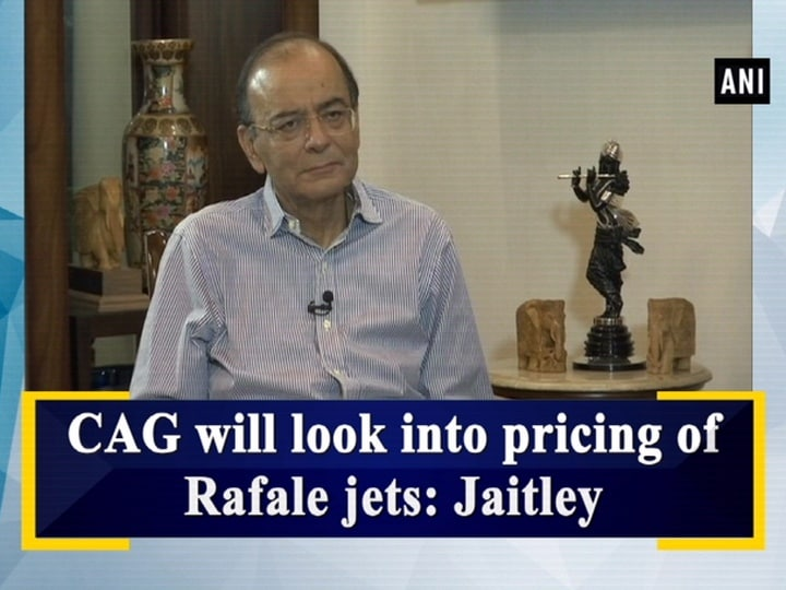 CAG will look into pricing of Rafale jets: Jaitley