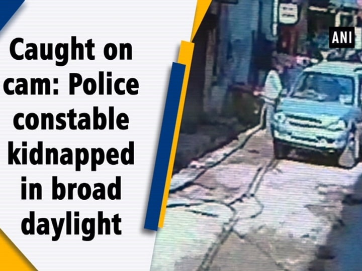 Caught on cam: Police constable kidnapped in broad daylight