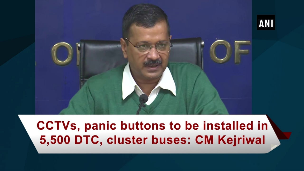 CCTVs, panic buttons to be installed in 5,500 DTC, cluster buses: CM Kejriwal