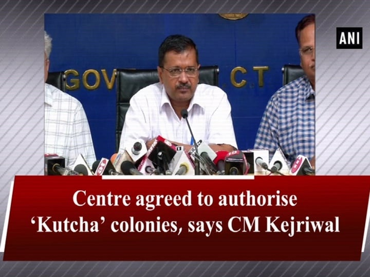 Centre agreed to authorise 'Kutcha' colonies, says CM Kejriwal