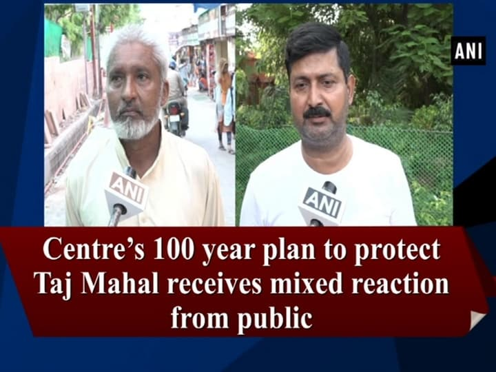 Centre's 100 year plan to protect Taj Mahal receives mixed reaction from public