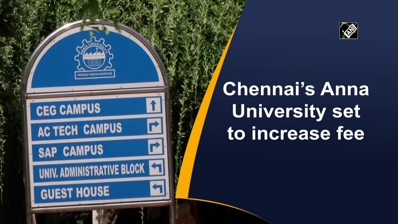 Chennai's Anna University set to increase fee