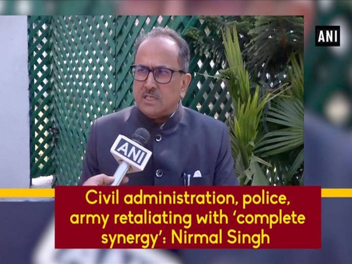 Civil administration, police, army retaliating with 'complete synergy': Nirmal Singh