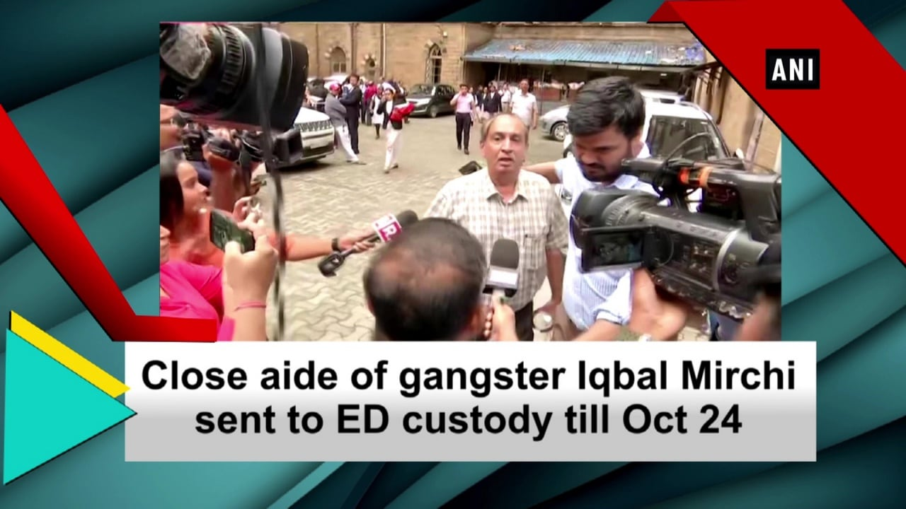 Close aide of gangster Iqbal Mirchi sent to ED custody till Oct 24