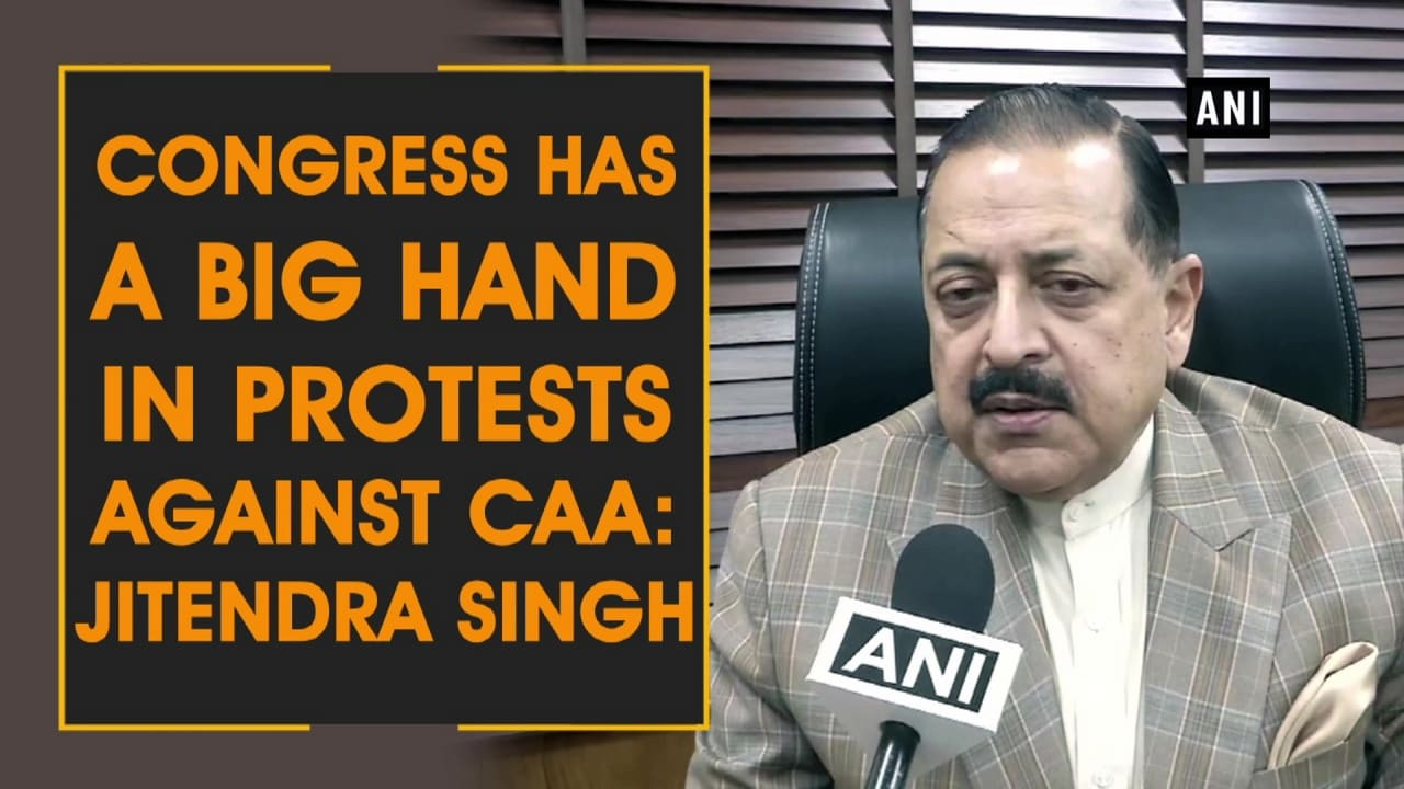Congress has a big hand in protests against CAA: Jitendra Singh