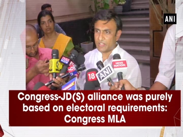 Congress-JD(S) alliance was purely based on electoral requirements: Congress MLA