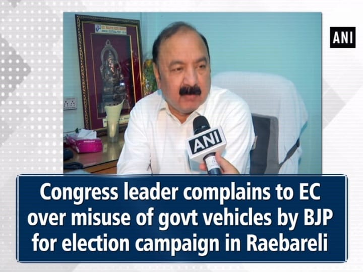 Congress leader complains to EC over misuse of govt vehicles by BJP for election campaign in Raebareli