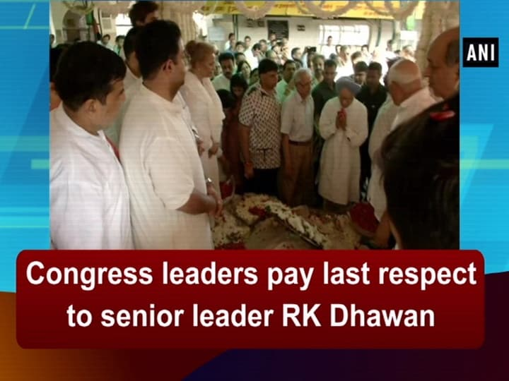 Congress leaders pay last respect to senior leader RK Dhawan