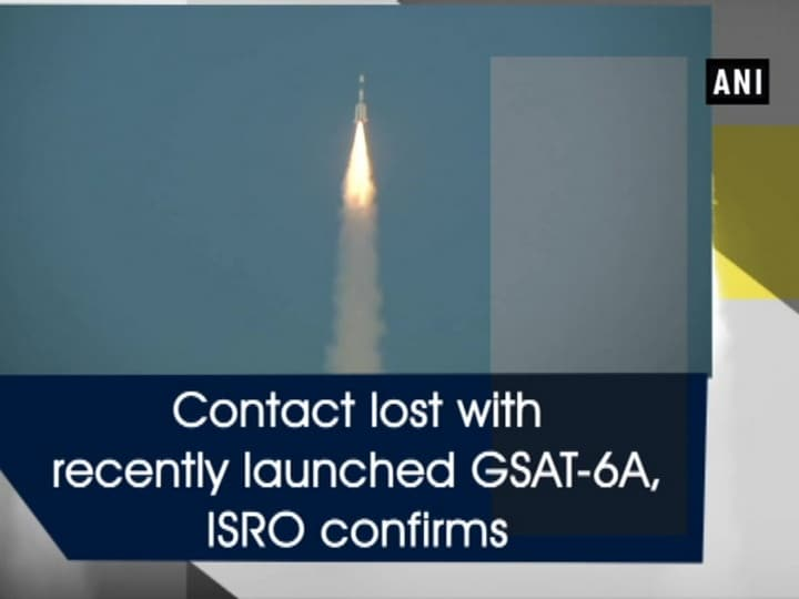 Contact lost with recently launched GSAT-6A, ISRO confirms