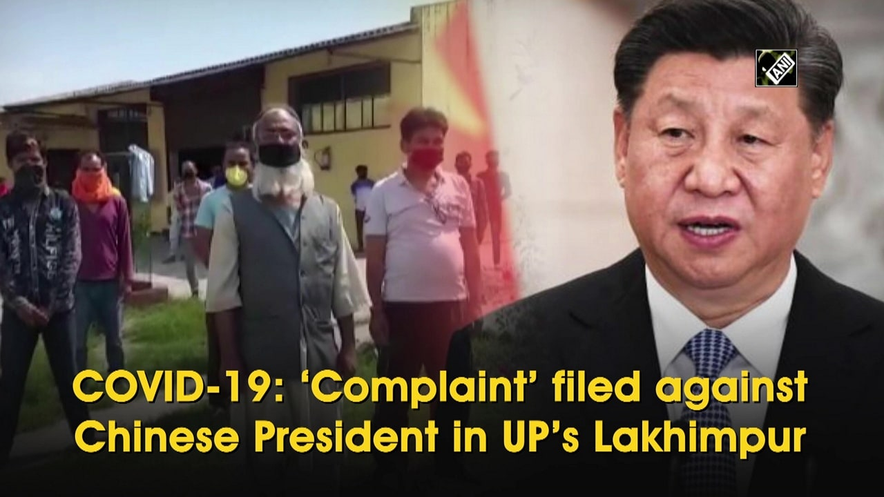 COVID-19: 'Complaint' filed against Chinese President in UP's Lakhimpur