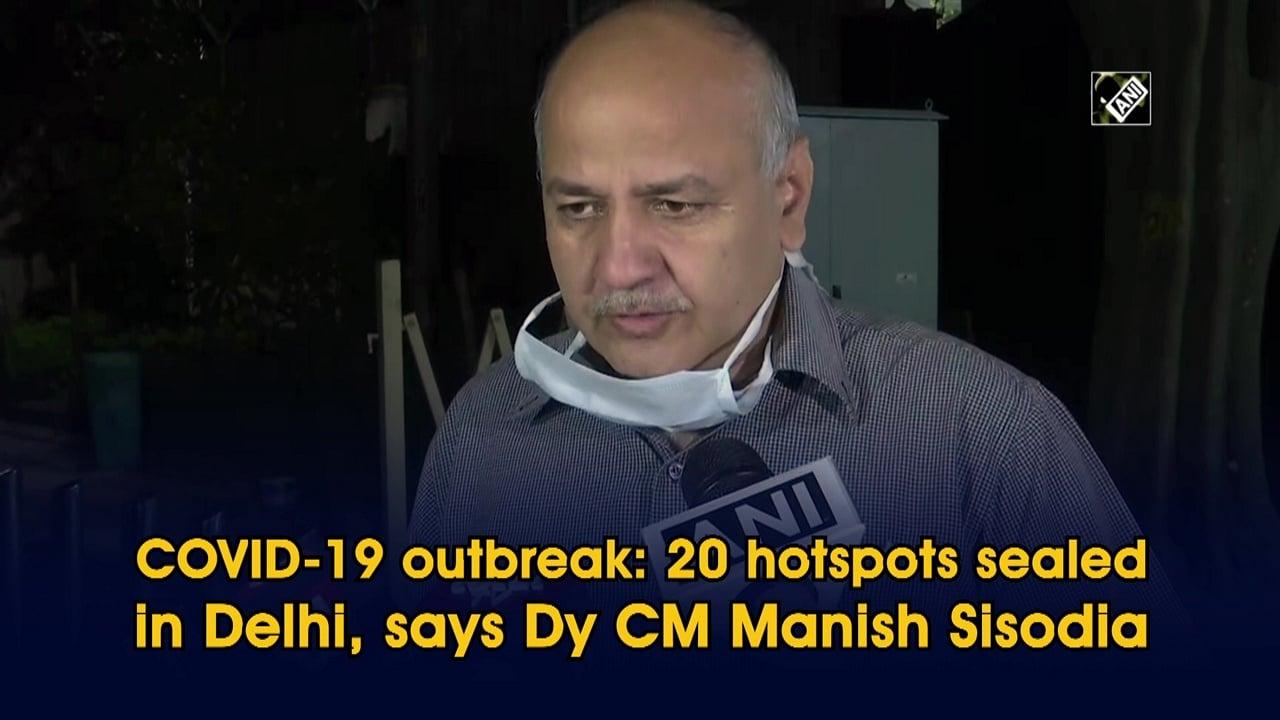 COVID-19 outbreak: 20 hotspots sealed in Delhi, says Dy CM Manish Sisodia