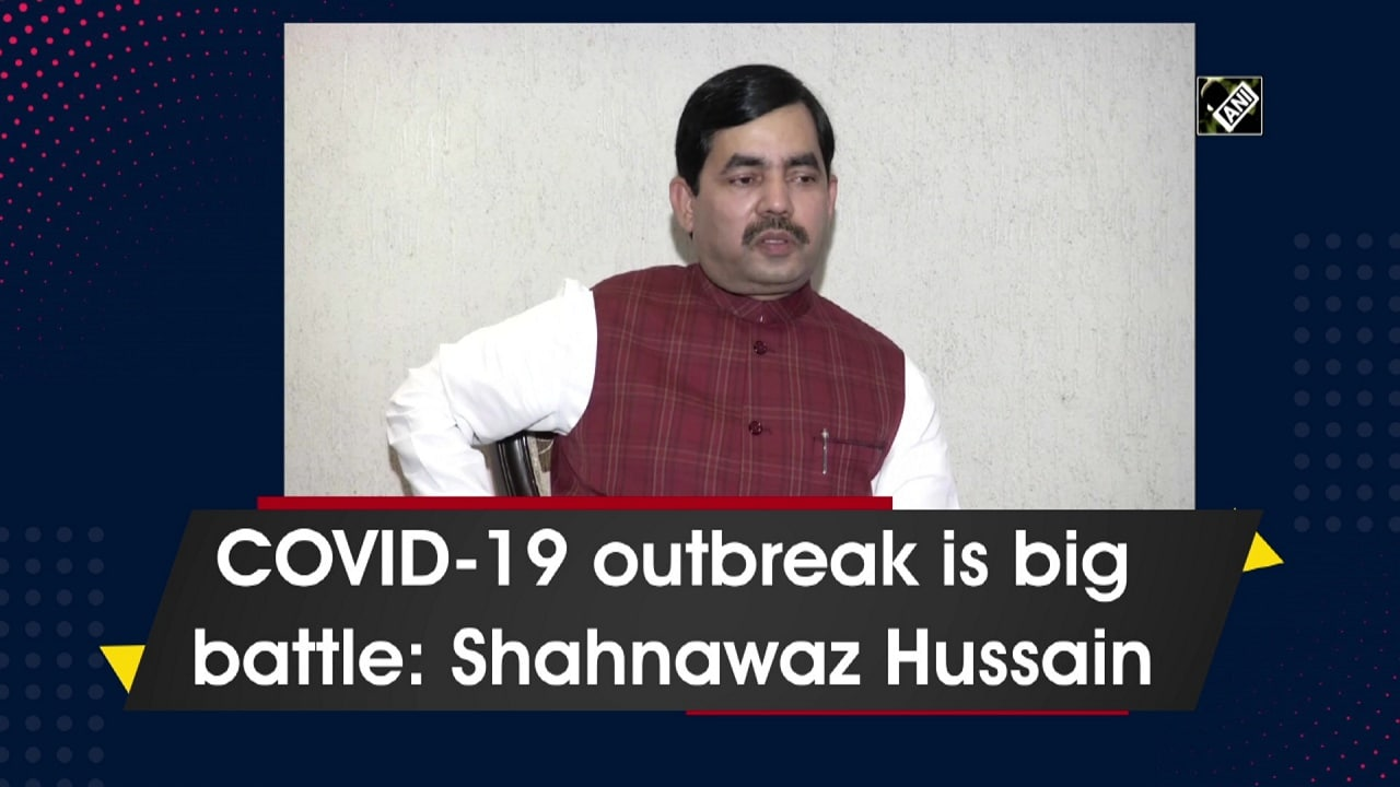 COVID-19 outbreak is big battle: Shahnawaz Hussain