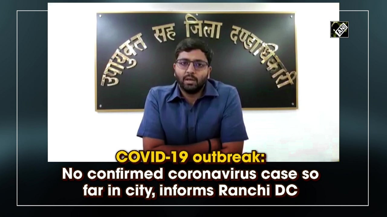 COVID-19 outbreak: No confirmed coronavirus case so far in city, informs Ranchi DC