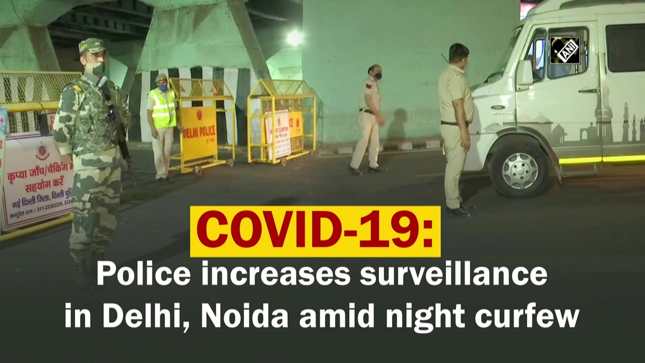 COVID-19: Police increases surveillance in Delhi, Noida amid night curfew