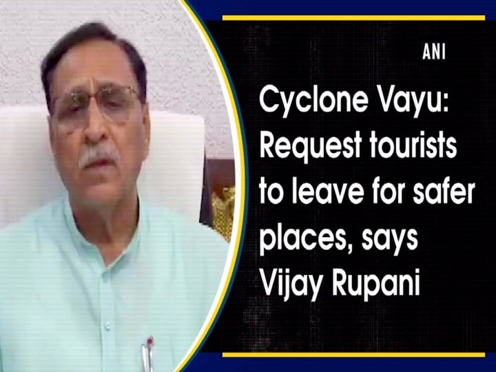 Cyclone Vayu: Request tourists to leave for safer places, says Vijay Rupani