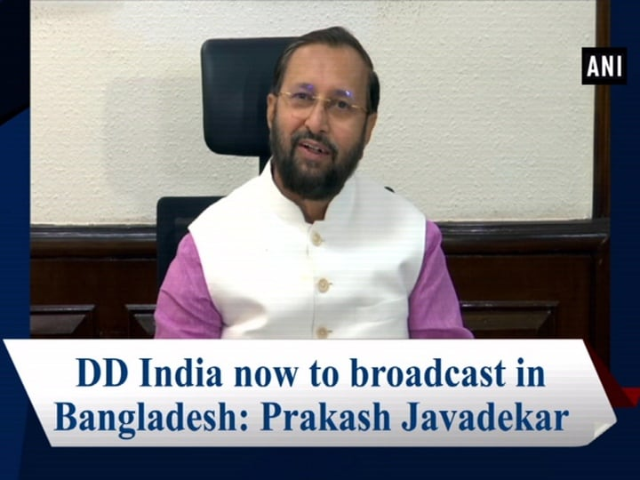 DD India now to broadcast in Bangladesh: Prakash Javadekar