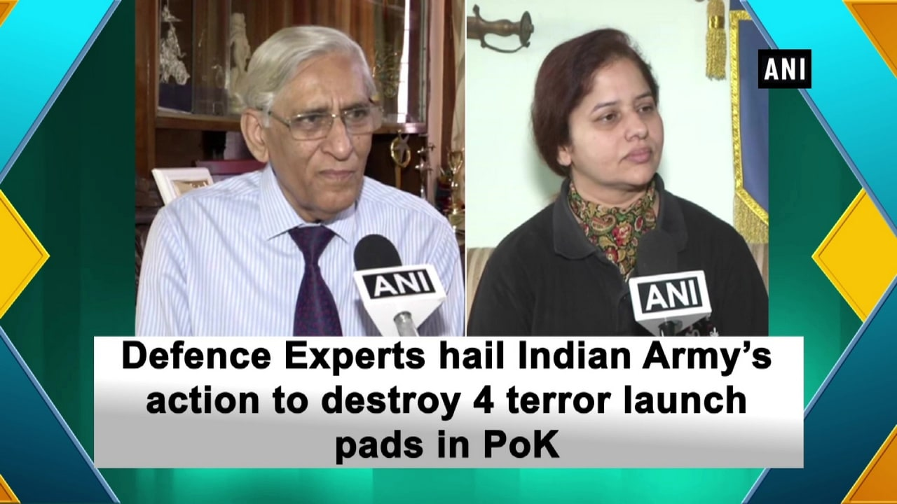 Defence Experts hail Indian Army's action to destroy 4 terror launch pads in PoK